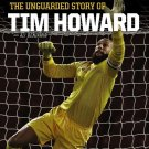 The Keeper The Unguarded Story of Tim Howard (Young Readers' Edition) Tim Howard