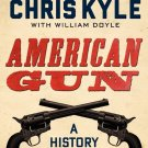 American Gun: A History of the U.S. in Ten Firearms (P.S.) by Chris Kyle