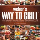 Weber's Way To Grill The Step by Step Guide to Expert Grilling - Jamie Purviance