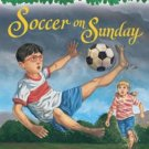 Magic Tree House #52: Soccer on Sunday by Mary Pope Osborne