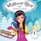 Whatever After #6: Cold As Ice (Hardcover) by Sarah Mlynowski