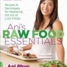 Anis Raw Food Essentials Recipes & Techniques for Mastering the Art of Live Food
