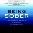 Being Sober Step-ByStep Guide to Getting To Getting Through & Living in Recovery