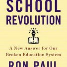 The School Revolution : A New Answer for Our Broken Education System by Ron Paul