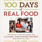 100 Days of Real Food: How We Did It, What We Learned by Lisa Leake