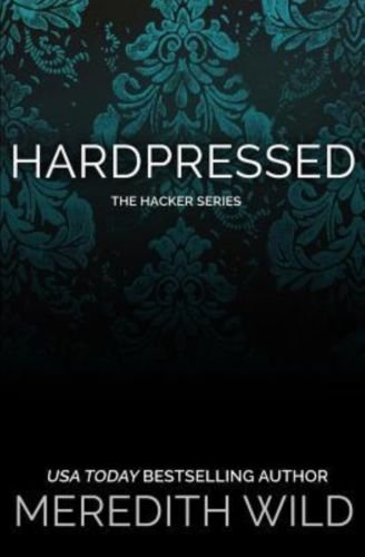 Hardpressed (The Hacker Series) (Volume 2) by Meredith Wild