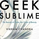 Geek Sublime: The Beauty of Code, the Code of Beauty by Vikram Chandra