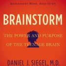 Brainstorm: The Power and Purpose of the Teenage Brain by Daniel J. Siegel MD