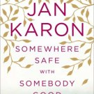 Somewhere Safe with Somebody Good The New Mitford Novel by Jan Karon