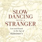 Slow Dancing with a Stranger: Lost and Found in the Age of Alzheimer's M. Comer