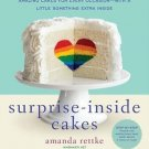 Surprise Inside Cakes Amazing Cakes for Every Occasion by Amanda Rettke
