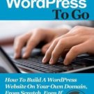 WordPress To Go How To Build A WordPress Website On Your Own Domain From Scratch