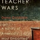 The Teacher Wars A History of America's Most Embattled Profession Dana Goldstein