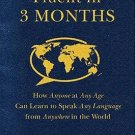 Fluent in 3 Months: How Anyone at Any Age Can Learn to Speak Any Language