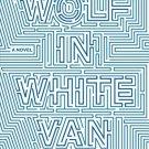 Wolf in White Van: A Novel (NEW Hardcover) by John Darnielle