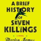 A Brief History of Seven Killings: (A Novel Hardcover) by Marlon James