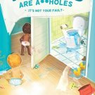 Toddlers Are A**holes: It's Not Your Fault  by Sopha King Tyerd