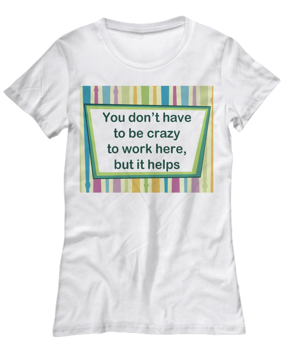 Crazy Work � Funny T-shirt - FREE Shipping!