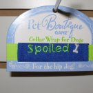 COLLAR WRAP SAYS SPOILED BY PET BOUTIQUE FOR DOGS OR CATS NEW GANZ FURBABIES ACCESSORIES