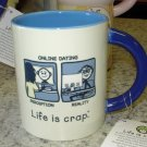 NEW COFFEE MUG LIFE IS CRAP RE: ONLINE DATING FUNNY HUMOROUS CERAMIC MUG GANZ