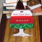 FL LA LA LA LA HOLIDAY WINE GLASS SKIRT CHRISTMAS HOLIDAY  ADJUSTABLE WASHABLE NEW GANZ