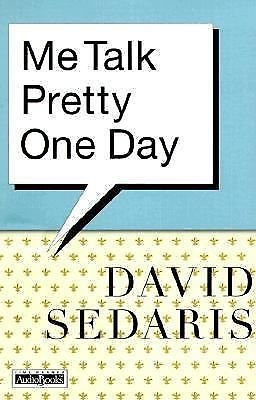 me talk pretty one day In his essay 'me talk pretty one day,' david sedaris points out how difficult it is to actually acquire a working, minimum fluency in a foreign language even after some exposure to it.