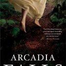 Arcadia Falls . Carol Goodman