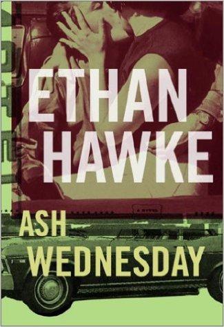 Ash Wednesday.  Book.   Ethan Hawke
