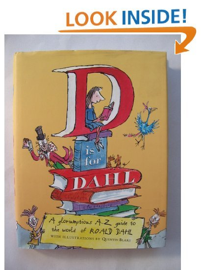 D Is for Dahl: A Gloriumptious A-Z Guide to the World of Roald Dahl. Book.  Roald Dahl