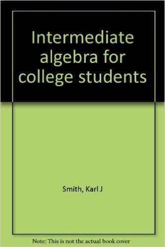 Intermediate algebra for college students. Book.   Karl J Smith