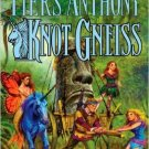 Piers Anthony'sknot Gneiss (Xanth). Book.