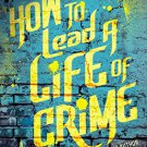How to Lead a Life of Crime. Book.   Kirsten Miller