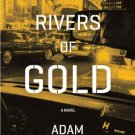 Rivers of Gold: A Novel. Book.  Adam Dunn