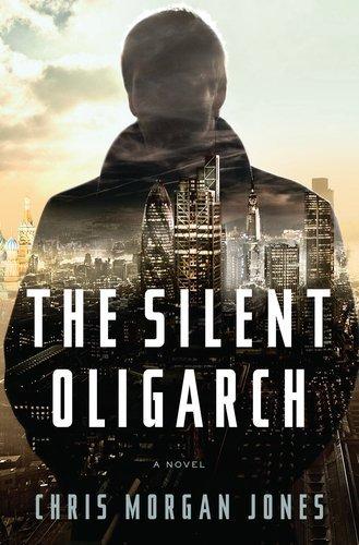 The Silent Oligarch . Book.  Christopher Morgan Jones