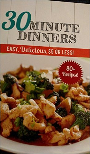 30 Minute Dinners, Easy, Delicious, $5 or Less, 80+ Recipes!. Book