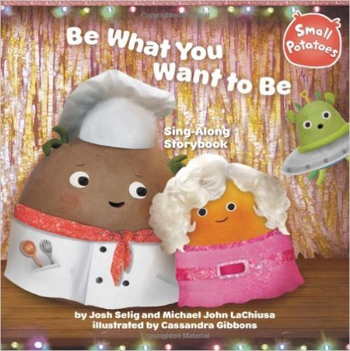 Be What You Want to Be Sing-Along Storybook.  Josh Selig