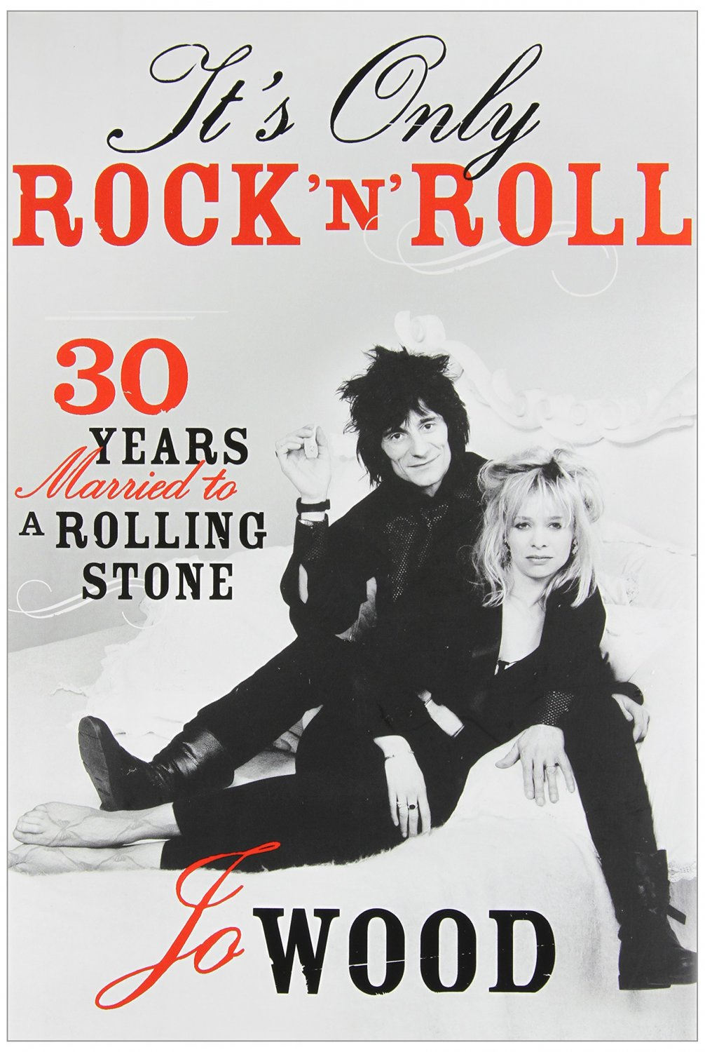 By Jo Wood It's Only Rock 'n' Roll: Thirty Years Married to a Rolling Stone. Book .