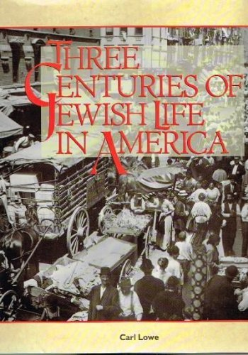 Three Centuries of Jewish Life in America [Dec 01, 1992] Lowe, Carl