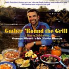 Gather 'Round The Grill: A Year of Celebrations by George Hirsch