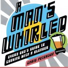 A Man's Whirled: Every Guy's Guide to Cooking with a Blender by Chris Peterson