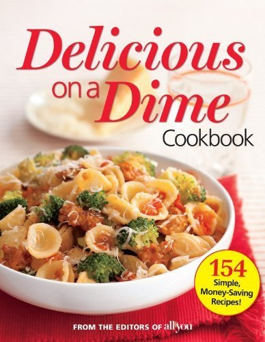 All You Delicious on a Dime: 150 Simple, Money-Saving Recipes
