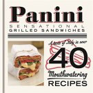 Panini: Sensational grilled sandwiches. A taste of Italy in over 40 mouthwatering recipes.