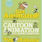 Get Animated!: Creating Professional Cartoon Animation On your Home Computer by Tim Maloney