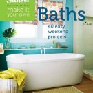 Sunset Make It Your Own: Baths: 40 Easy Weekend Projects