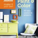 Sunset Make It Your Own: Paint & Color: 50 Easy Weekend Projects