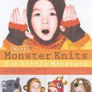 More Monster Knits for Little Monsters: 20 Super-Cute Animal-Themed Hat and Mitten Sets to Knit