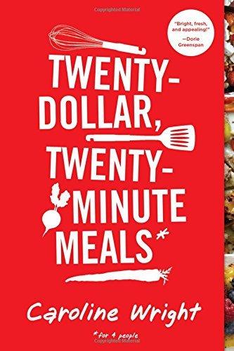 Twenty-Dollar, Twenty-Minute Meals*: *For Four People