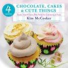 4 Ingredients Chocolate, Cakes & Cute Things: Simple, Sweet & Savory .