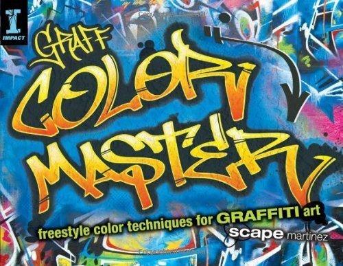 GRAFF COLOR MASTER: Freestyle Color Techniques for GRAFFITI Art by Scape Martinez