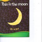 This Is the Moon, or Is It? Reading Level 1 PreK-K
